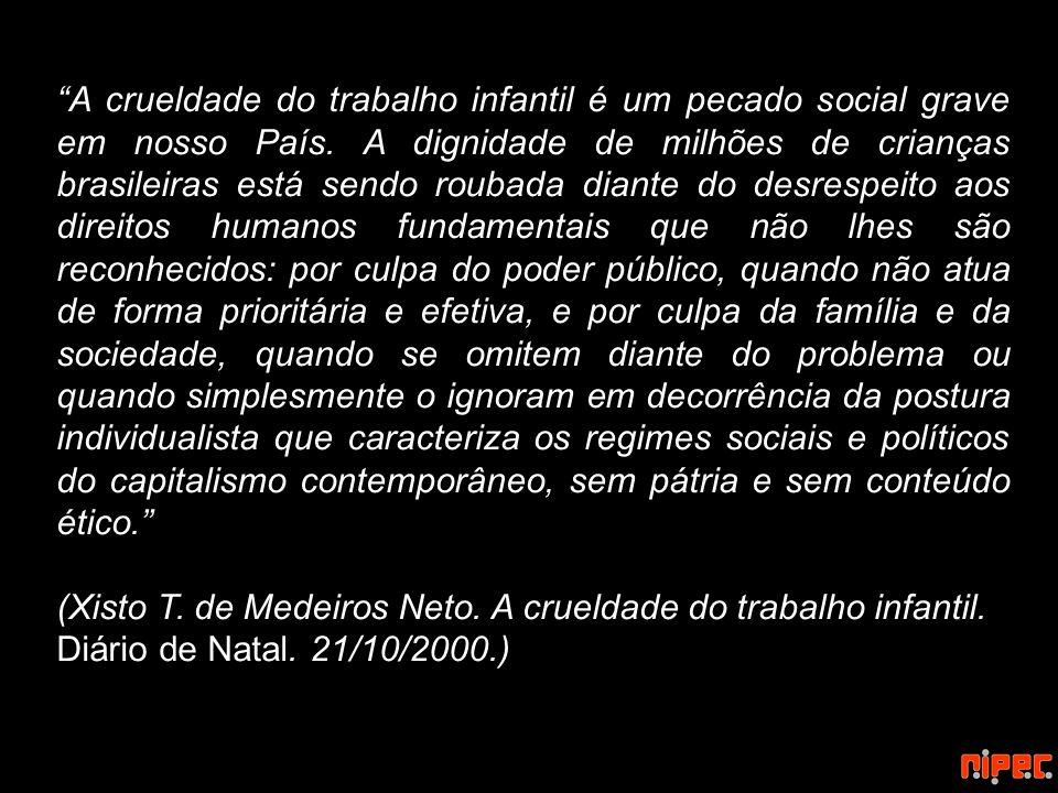 A crueldade do trabalho infantil é um pecado social grave em nosso País. A dignidade de milhões de crianças brasileiras está sendo roubada diante do d