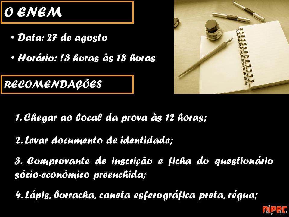RECOMENDAÇÕES Data: 27 de agosto Horário: !3 horas às 18 horas O ENEM 2. Levar documento de identidade; 4. Lápis, borracha, caneta esferográfica preta