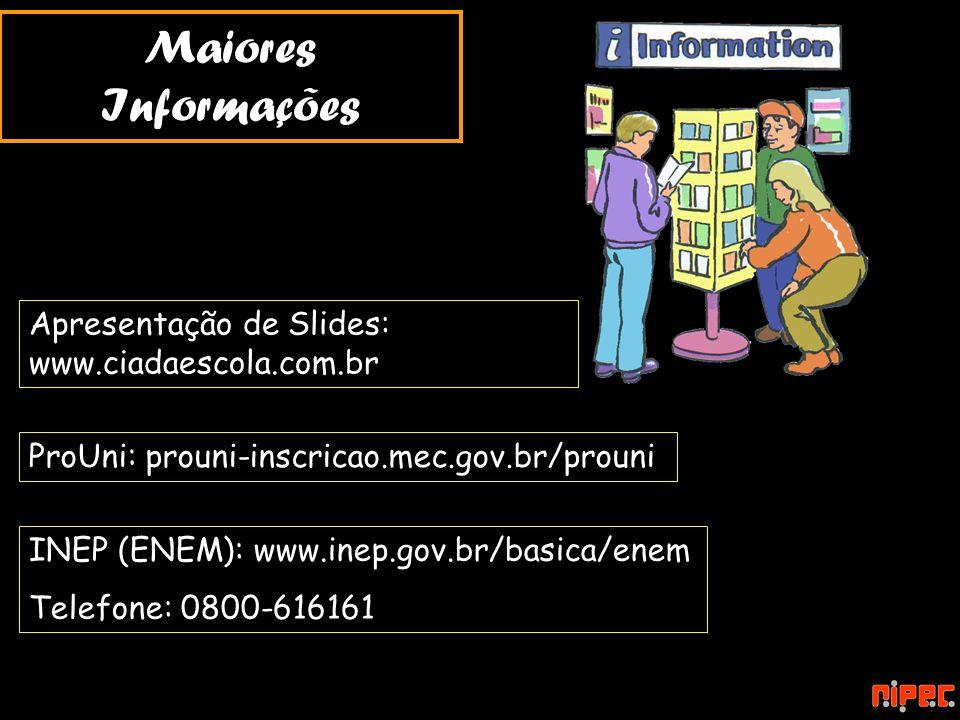Maiores Informações Apresentação de Slides: www.ciadaescola.com.br INEP (ENEM): www.inep.gov.br/basica/enem Telefone: 0800-616161 ProUni: prouni-inscr