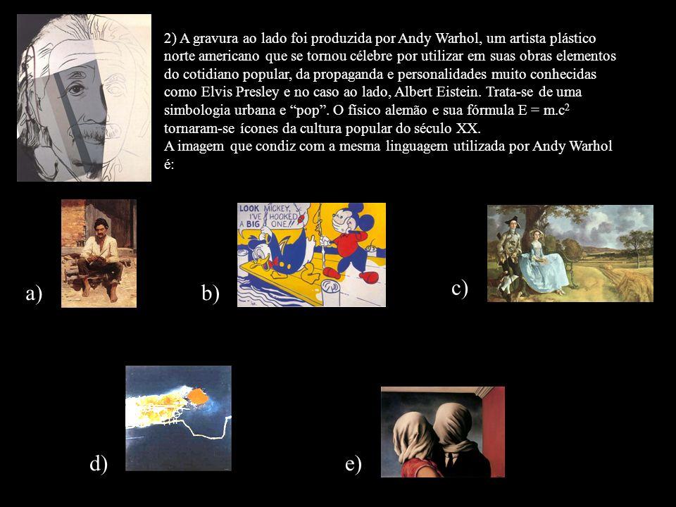 2) A gravura ao lado foi produzida por Andy Warhol, um artista plástico norte americano que se tornou célebre por utilizar em suas obras elementos do