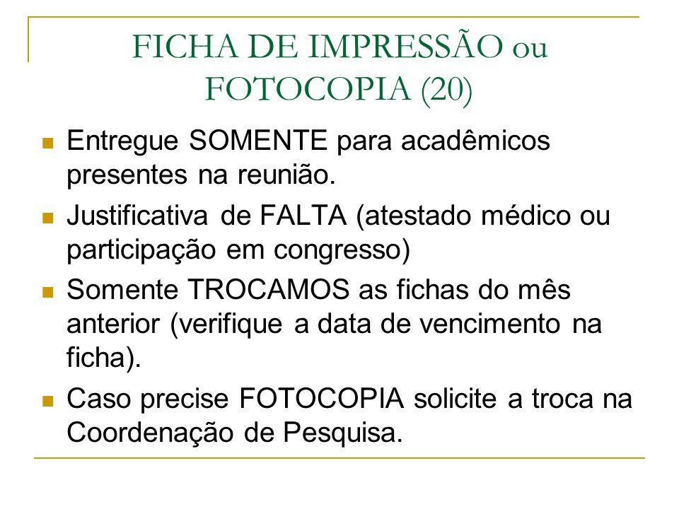 FICHA DE IMPRESSÃO ou FOTOCOPIA (20) Entregue SOMENTE para acadêmicos presentes na reunião. Justificativa de FALTA (atestado médico ou participação em