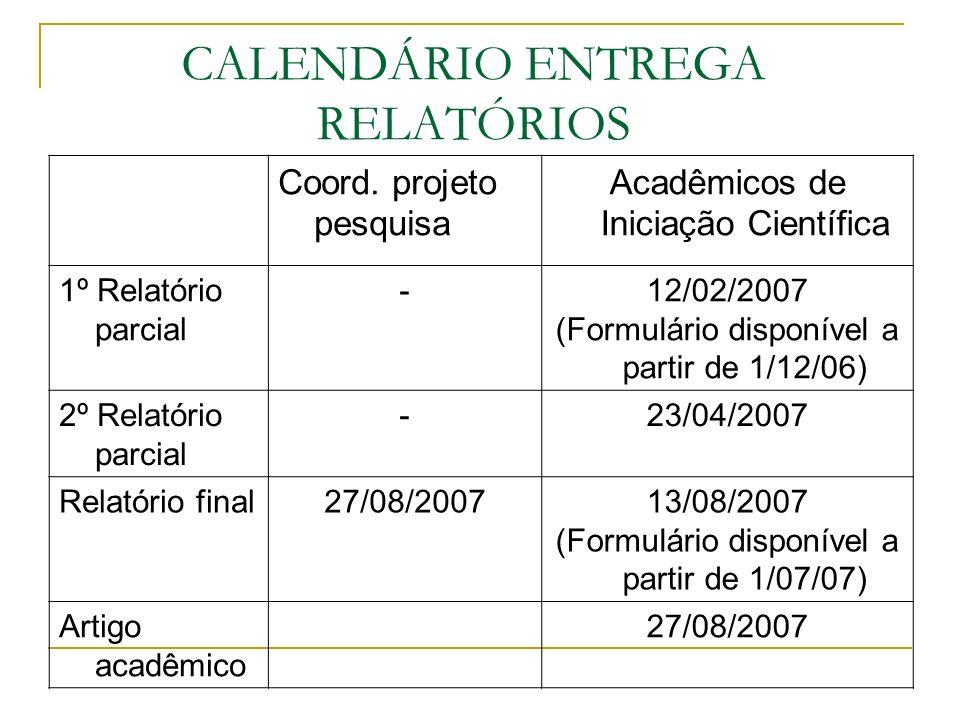 CALENDÁRIO ENTREGA RELATÓRIOS Coord. projeto pesquisa Acadêmicos de Iniciação Científica 1º Relatório parcial -12/02/2007 (Formulário disponível a par