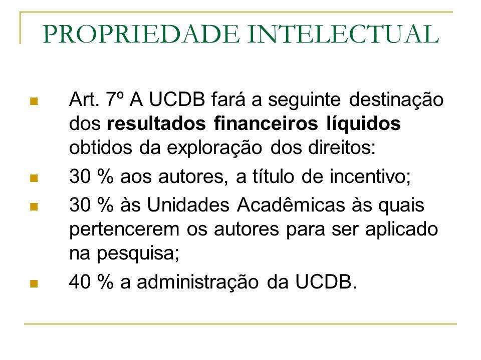PROPRIEDADE INTELECTUAL Art. 7º A UCDB fará a seguinte destinação dos resultados financeiros líquidos obtidos da exploração dos direitos: 30 % aos aut