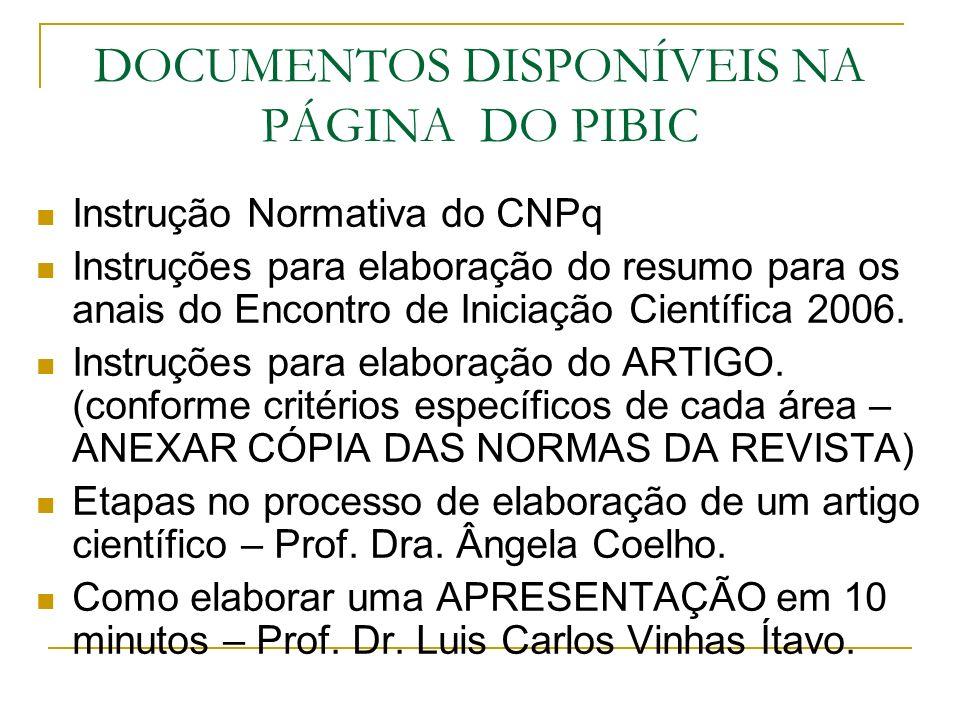 DOCUMENTOS DISPONÍVEIS NA PÁGINA DO PIBIC Instrução Normativa do CNPq Instruções para elaboração do resumo para os anais do Encontro de Iniciação Científica 2006.