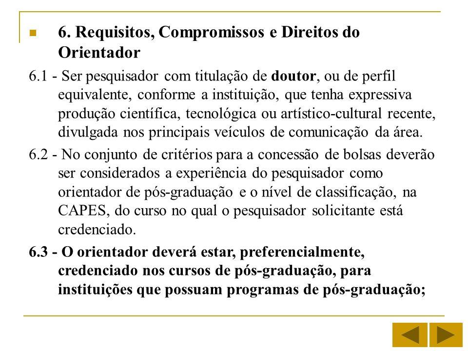 6. Requisitos, Compromissos e Direitos do Orientador 6.1 - Ser pesquisador com titulação de doutor, ou de perfil equivalente, conforme a instituição,