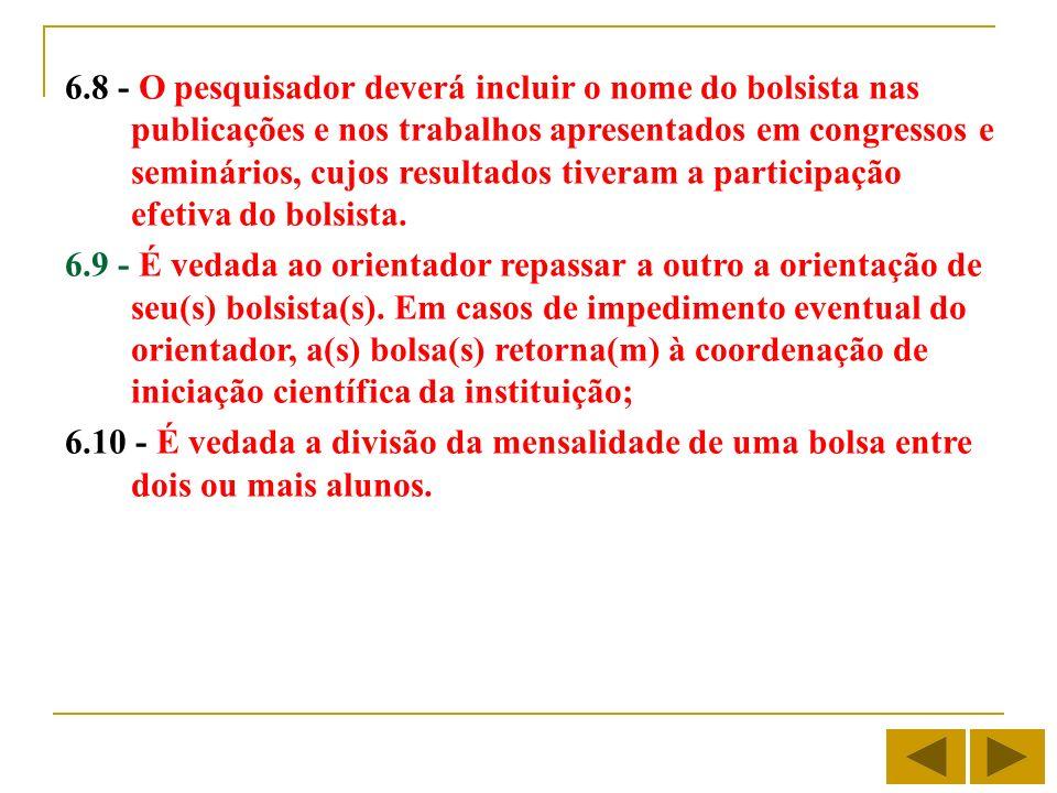 6.8 - O pesquisador deverá incluir o nome do bolsista nas publicações e nos trabalhos apresentados em congressos e seminários, cujos resultados tivera