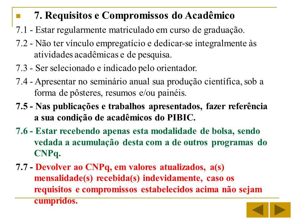7. Requisitos e Compromissos do Acadêmico 7.1 - Estar regularmente matriculado em curso de graduação. 7.2 - Não ter vínculo empregatício e dedicar-se