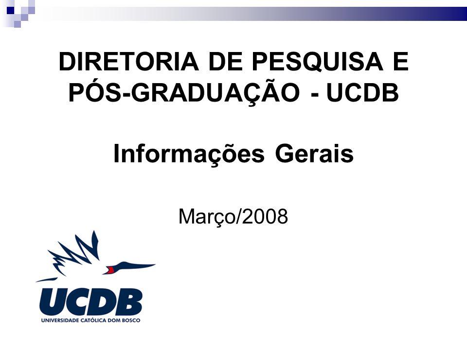 DIRETORIA DE PESQUISA E PÓS-GRADUAÇÃO - UCDB Informações Gerais Março/2008