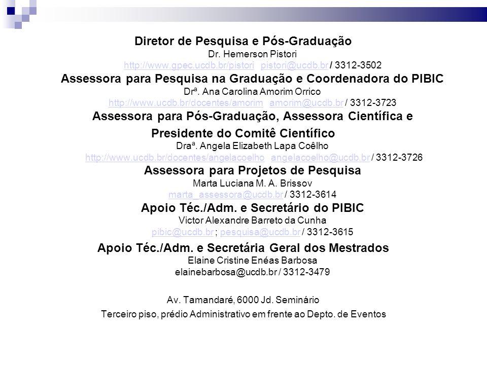 www.ucdb.br/cc - Comitê Científico (Formulários, Editais, Procedimentos, Grupos de Pesquisa, etc) www.ucdb.br/cc - Comitê Científico (Formulários, Editais, Procedimentos, Grupos de Pesquisa, etc) www.ucdb.br/cc www.ucdb.br/pibic - PIBIC www.ucdb.br/pibic - PIBIC www.ucdb.br/pibic www.ucdb.br/cep - Comitê de Ética em Pesquisa www.ucdb.br/cep - Comitê de Ética em Pesquisa www.ucdb.br/cep Informações Adicionais