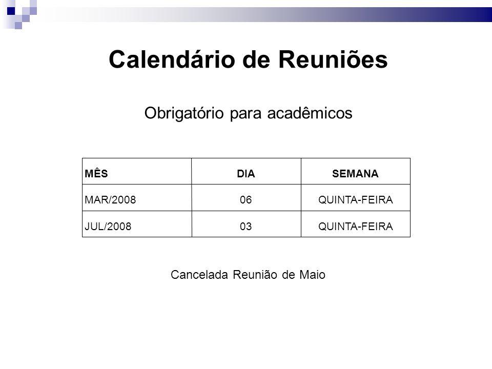 Calendário de Reuniões Obrigatório para acadêmicos MÊSDIASEMANA MAR/200806QUINTA-FEIRA JUL/200803QUINTA-FEIRA Cancelada Reunião de Maio