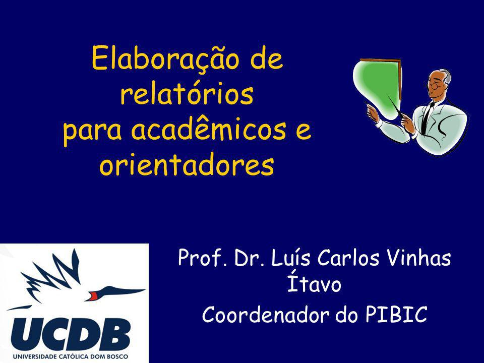 Elaboração de relatórios para acadêmicos e orientadores Prof. Dr. Luís Carlos Vinhas Ítavo Coordenador do PIBIC