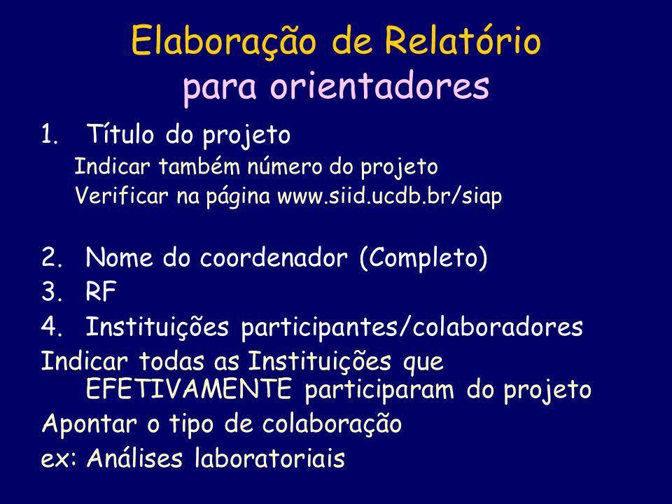 Elaboração de Relatório para orientadores 1.Título do projeto Indicar também número do projeto Verificar na página www.siid.ucdb.br/siap 2.Nome do coo