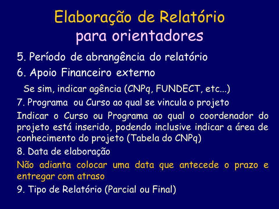 5. Período de abrangência do relatório 6. Apoio Financeiro externo Se sim, indicar agência (CNPq, FUNDECT, etc...) 7. Programa ou Curso ao qual se vin