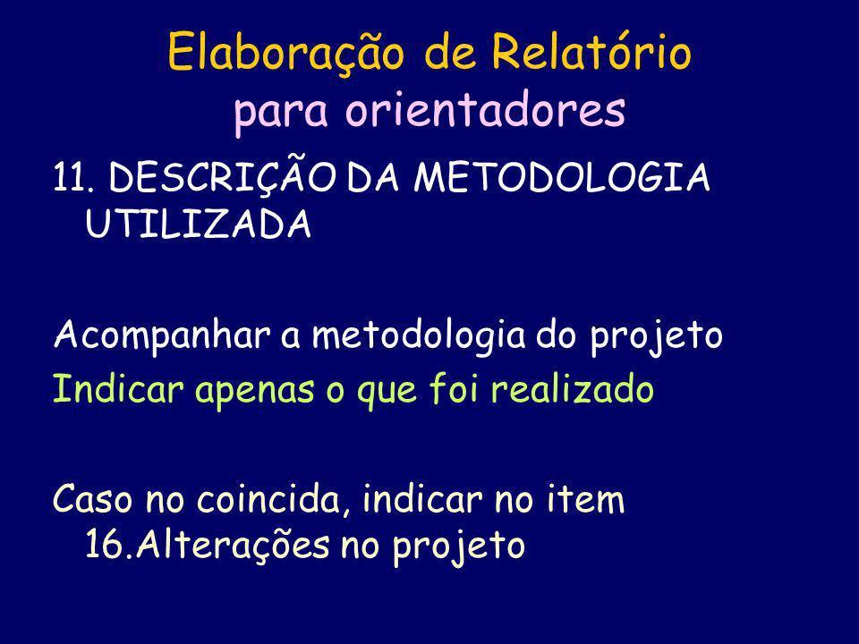 11. DESCRIÇÃO DA METODOLOGIA UTILIZADA Acompanhar a metodologia do projeto Indicar apenas o que foi realizado Caso no coincida, indicar no item 16.Alt