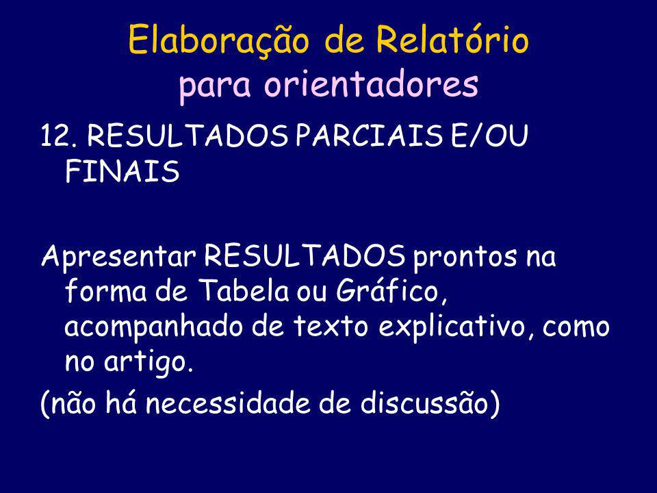 12. RESULTADOS PARCIAIS E/OU FINAIS Apresentar RESULTADOS prontos na forma de Tabela ou Gráfico, acompanhado de texto explicativo, como no artigo. (nã