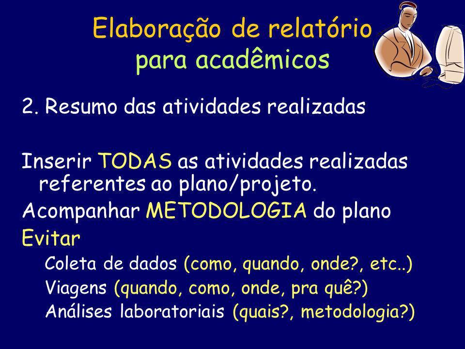 Elaboração de relatório para acadêmicos 2. Resumo das atividades realizadas Inserir TODAS as atividades realizadas referentes ao plano/projeto. Acompa