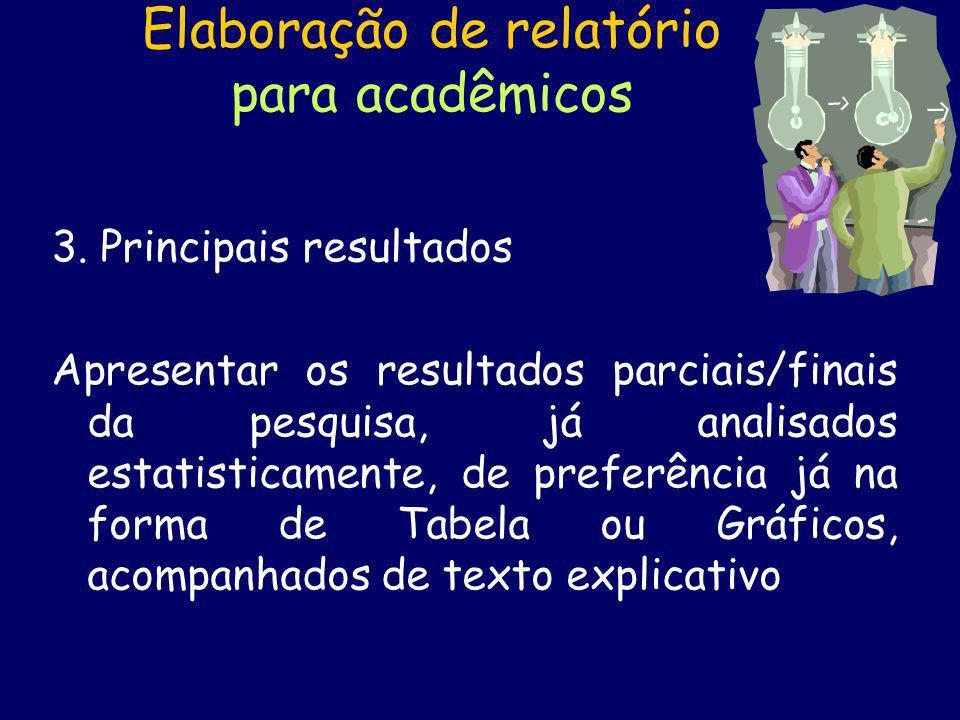 Elaboração de relatório para acadêmicos 3. Principais resultados Apresentar os resultados parciais/finais da pesquisa, já analisados estatisticamente,