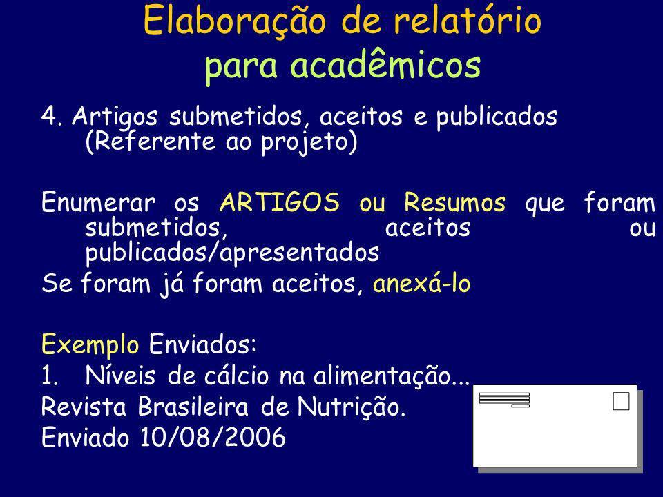 Elaboração de relatório para acadêmicos 4. Artigos submetidos, aceitos e publicados (Referente ao projeto) Enumerar os ARTIGOS ou Resumos que foram su