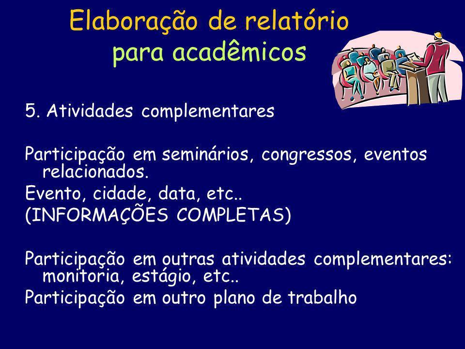 Elaboração de relatório para acadêmicos 5. Atividades complementares Participação em seminários, congressos, eventos relacionados. Evento, cidade, dat