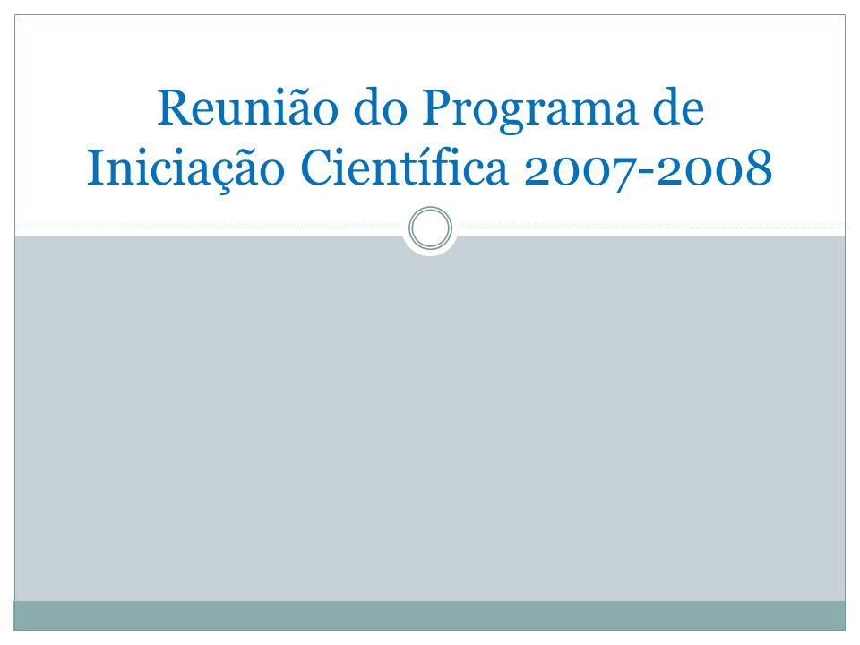 Reunião do Programa de Iniciação Científica 2007-2008