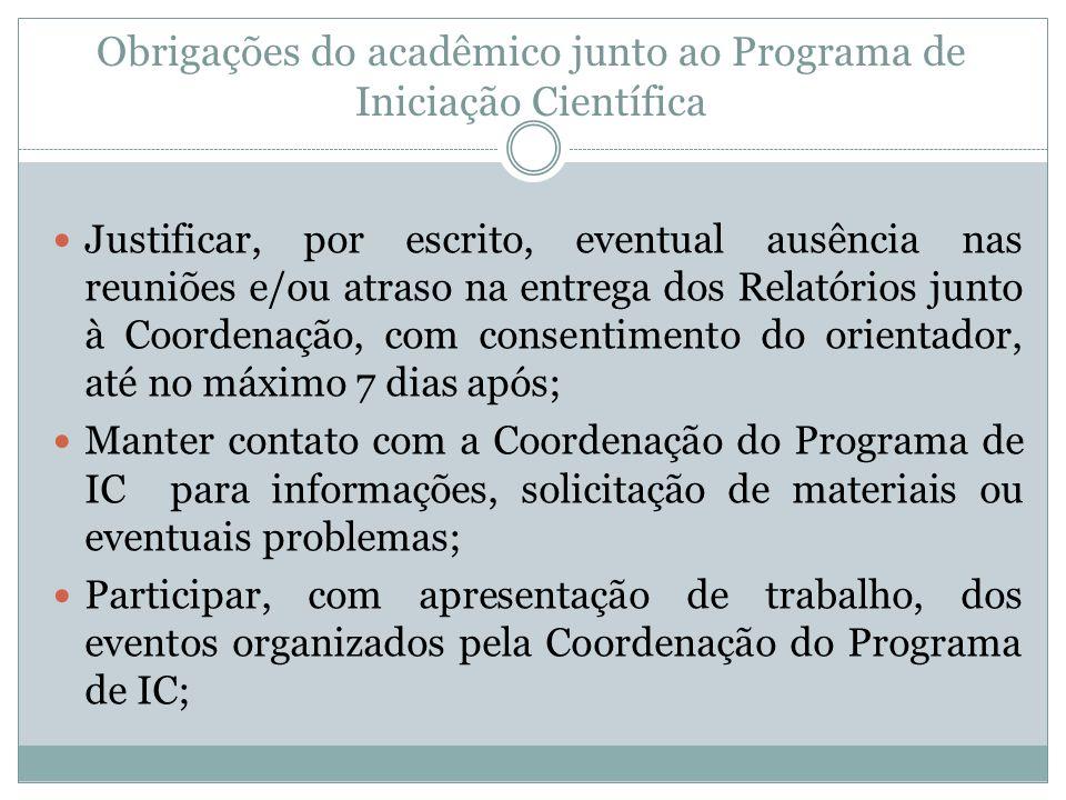 Obrigações do acadêmico junto ao Programa de Iniciação Científica Justificar, por escrito, eventual ausência nas reuniões e/ou atraso na entrega dos R