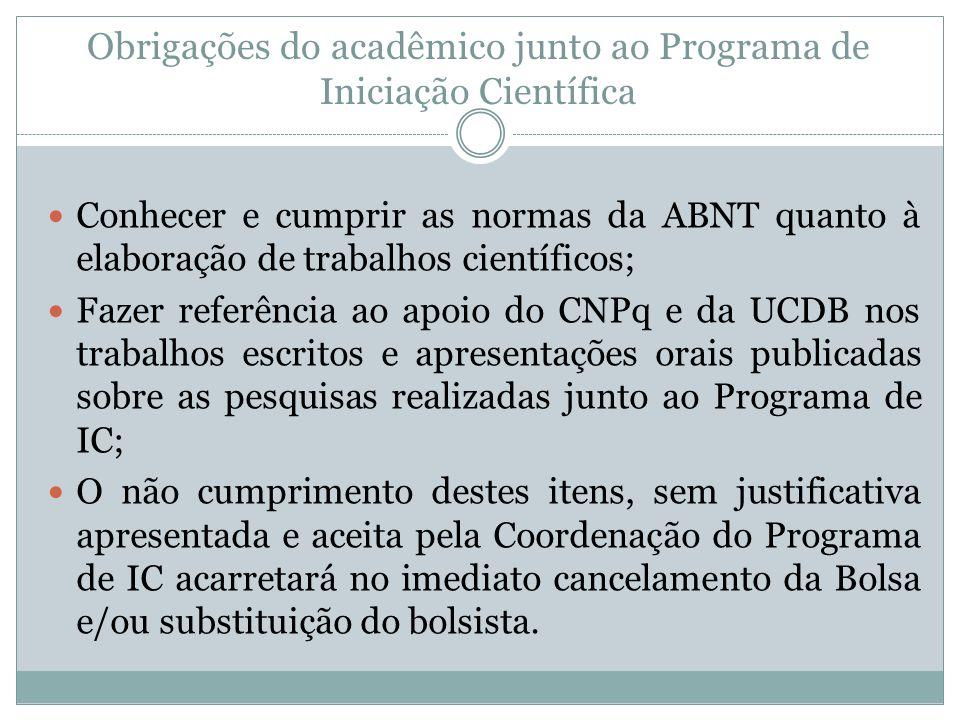 Obrigações do acadêmico junto ao Programa de Iniciação Científica Conhecer e cumprir as normas da ABNT quanto à elaboração de trabalhos científicos; F