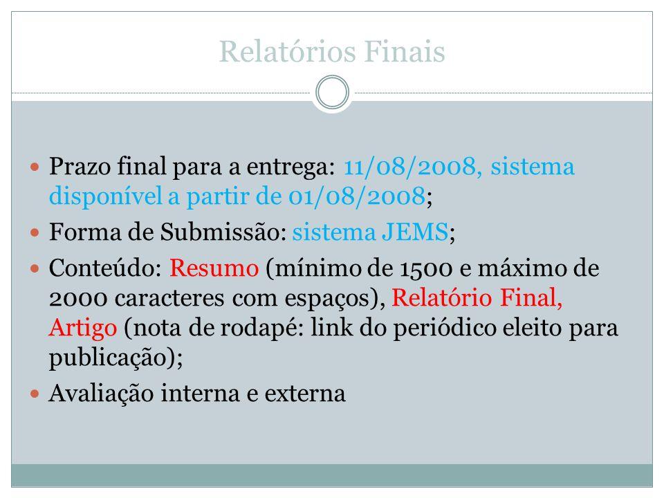 Relatórios Finais Prazo final para a entrega: 11/08/2008, sistema disponível a partir de 01/08/2008; Forma de Submissão: sistema JEMS; Conteúdo: Resum