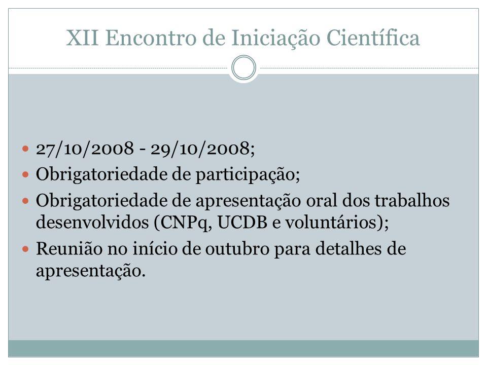 XII Encontro de Iniciação Científica 27/10/2008 - 29/10/2008; Obrigatoriedade de participação; Obrigatoriedade de apresentação oral dos trabalhos dese