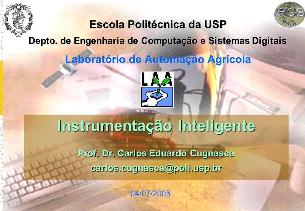 Instrumentação Inteligente Prof. Dr. Carlos Eduardo Cugnasca carlos.cugnasca@poli.usp.br Escola Politécnica da USP Depto. de Engenharia de Computação