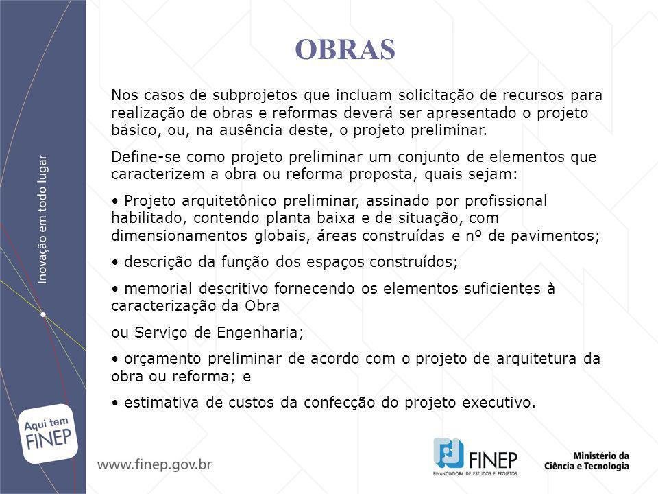 Nos casos de subprojetos que incluam solicitação de recursos para realização de obras e reformas deverá ser apresentado o projeto básico, ou, na ausên