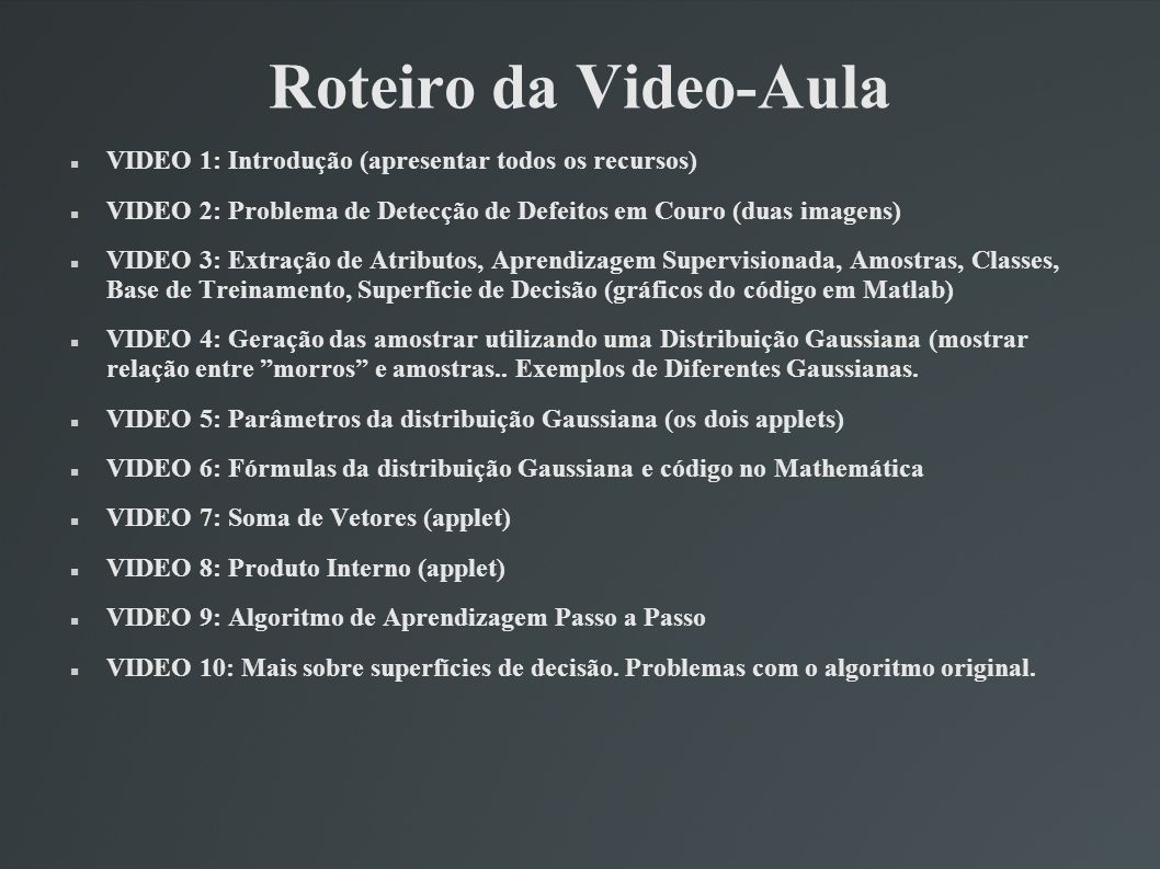 Roteiro da Video-Aula VIDEO 1: Introdução (apresentar todos os recursos) VIDEO 2: Problema de Detecção de Defeitos em Couro (duas imagens) VIDEO 3: Ex