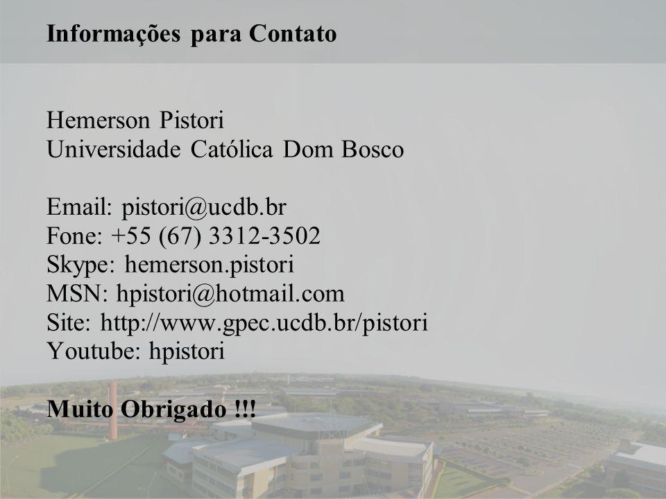 17 Informações para Contato Hemerson Pistori Universidade Católica Dom Bosco Email: pistori@ucdb.br Fone: +55 (67) 3312-3502 Skype: hemerson.pistori MSN: hpistori@hotmail.com Site: http://www.gpec.ucdb.br/pistori Youtube: hpistori Muito Obrigado !!!