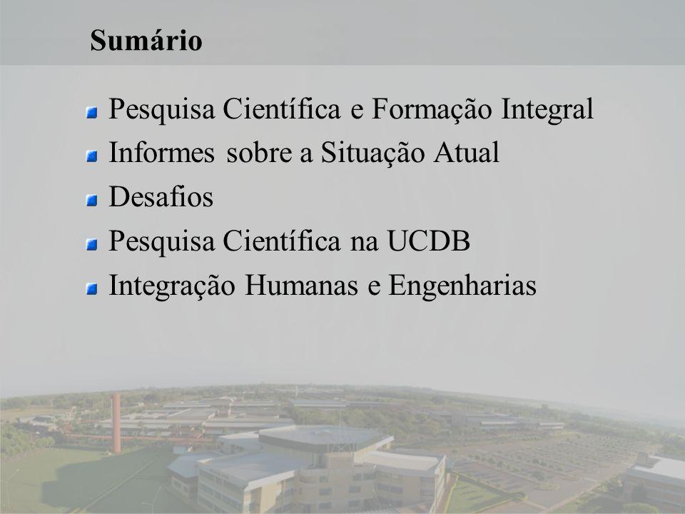 2 Sumário Pesquisa Científica e Formação Integral Informes sobre a Situação Atual Desafios Pesquisa Científica na UCDB Integração Humanas e Engenharias