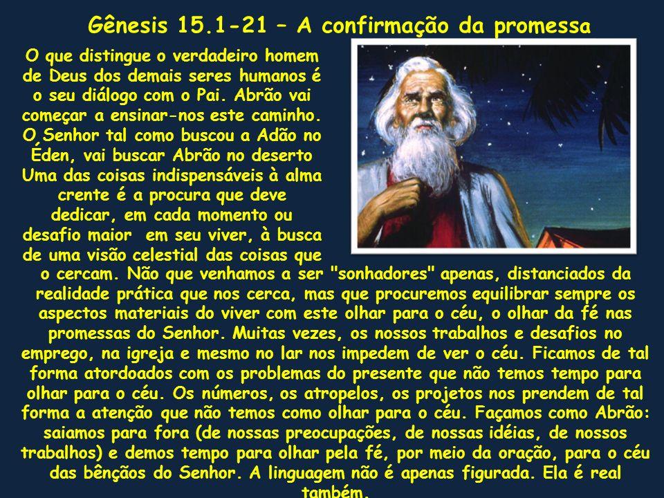 1 Depois destas coisas veio a palavra do SENHOR a Abrão em visão, dizendo: Não temas, Abrão, eu sou o teu escudo, o teu grandíssimo galardão.