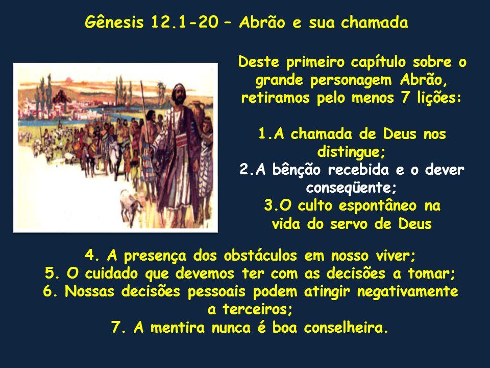Gênesis 12.1-20 1 Ora, o SENHOR disse a Abrão: Sai-te da tua terra, da tua parentela e da casa de teu pai, para a terra que eu te mostrarei.
