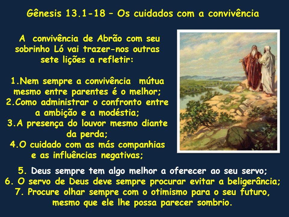 Gênesis 13.1-18 1 Subiu, pois, Abrão do Egito para o lado do sul, ele e sua mulher, e tudo o que tinha, e com ele Ló.