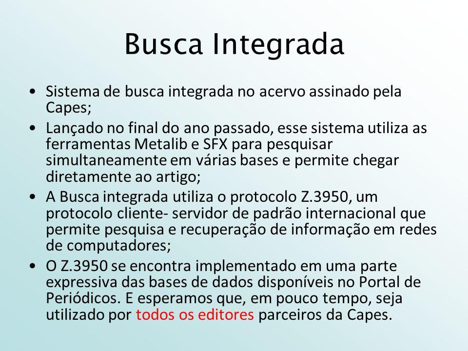 Busca Integrada Sistema de busca integrada no acervo assinado pela Capes; Lançado no final do ano passado, esse sistema utiliza as ferramentas Metalib