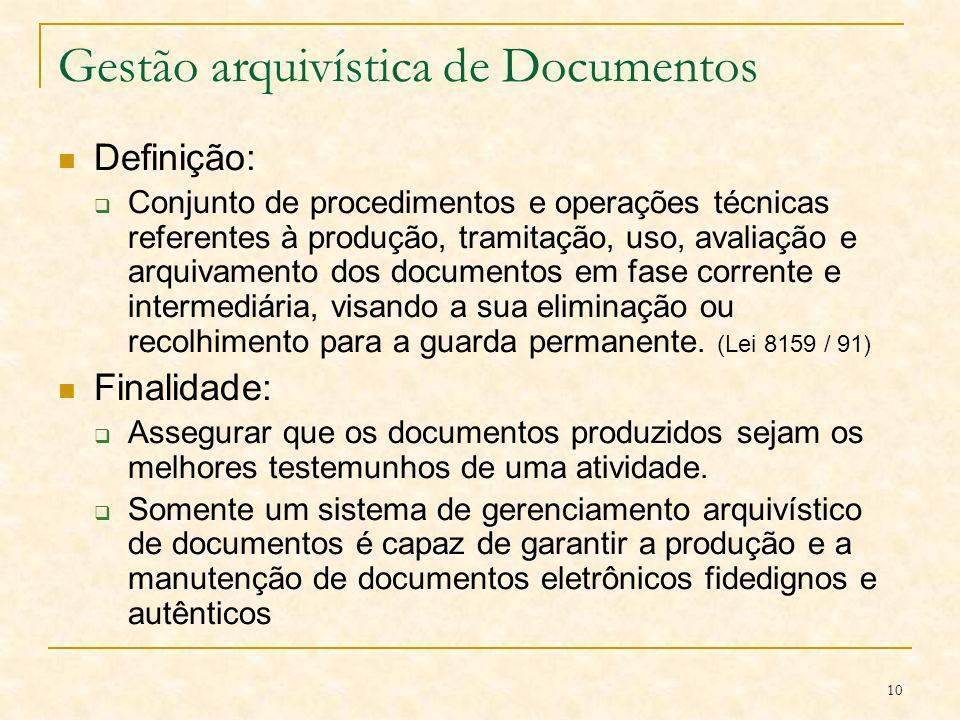 10 Gestão arquivística de Documentos Definição: Conjunto de procedimentos e operações técnicas referentes à produção, tramitação, uso, avaliação e arq