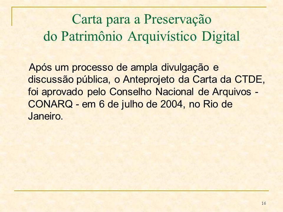 16 Carta para a Preservação do Patrimônio Arquivístico Digital Após um processo de ampla divulgação e discussão pública, o Anteprojeto da Carta da CTD