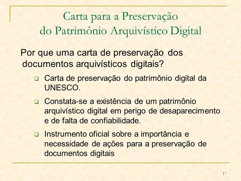 17 Carta para a Preservação do Patrimônio Arquivístico Digital Por que uma carta de preservação dos documentos arquivísticos digitais? Carta de preser