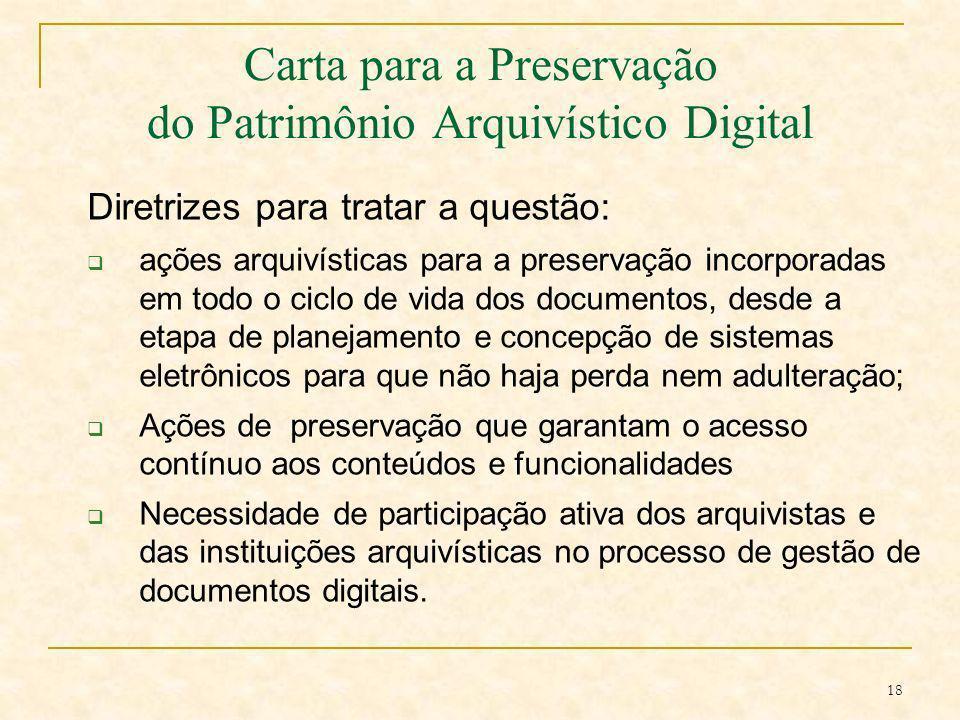 18 Carta para a Preservação do Patrimônio Arquivístico Digital Diretrizes para tratar a questão: ações arquivísticas para a preservação incorporadas e