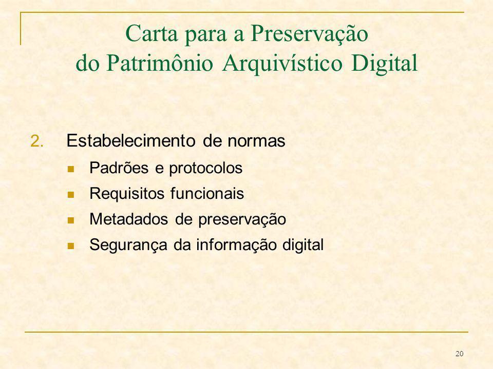 20 Carta para a Preservação do Patrimônio Arquivístico Digital 2. Estabelecimento de normas Padrões e protocolos Requisitos funcionais Metadados de pr