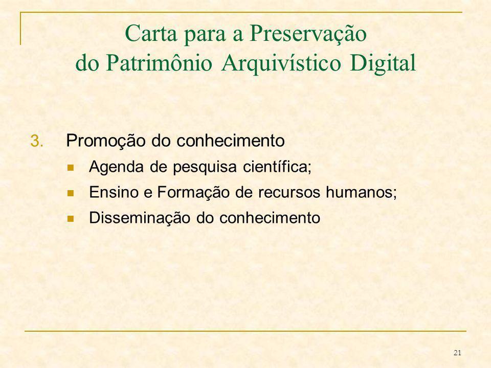 21 Carta para a Preservação do Patrimônio Arquivístico Digital 3. Promoção do conhecimento Agenda de pesquisa científica; Ensino e Formação de recurso