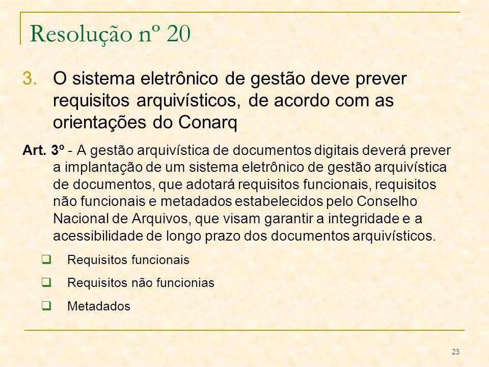 25 Resolução nº 20 3.O sistema eletrônico de gestão deve prever requisitos arquivísticos, de acordo com as orientações do Conarq Art. 3º - A gestão ar