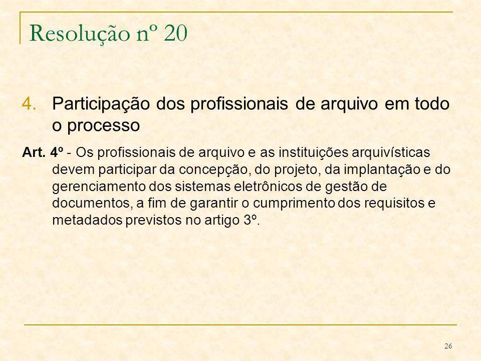 26 Resolução nº 20 4.Participação dos profissionais de arquivo em todo o processo Art. 4º - Os profissionais de arquivo e as instituições arquivística