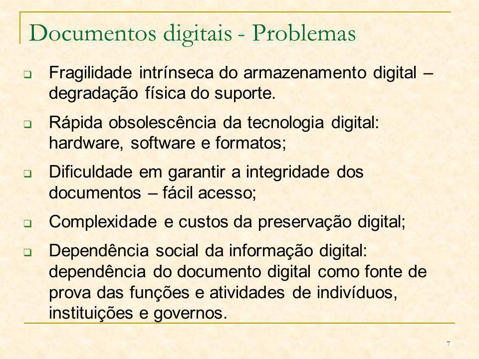 7 Documentos digitais - Problemas Fragilidade intrínseca do armazenamento digital – degradação física do suporte. Rápida obsolescência da tecnologia d
