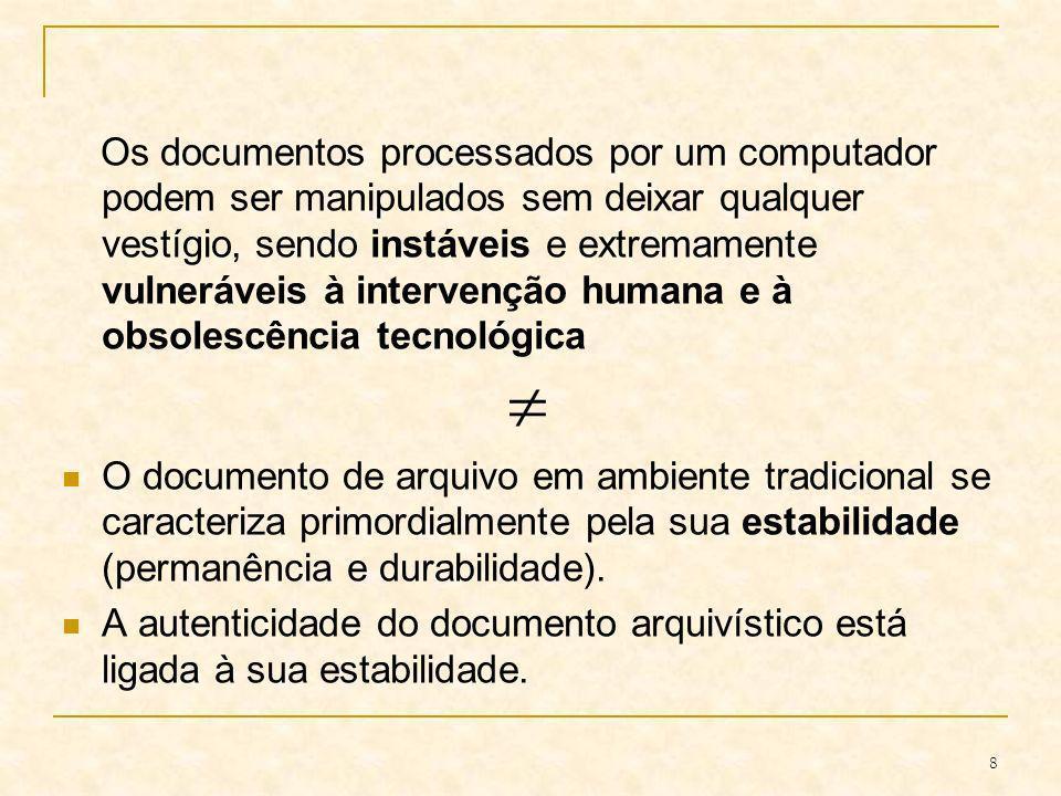 8 Os documentos processados por um computador podem ser manipulados sem deixar qualquer vestígio, sendo instáveis e extremamente vulneráveis à interve