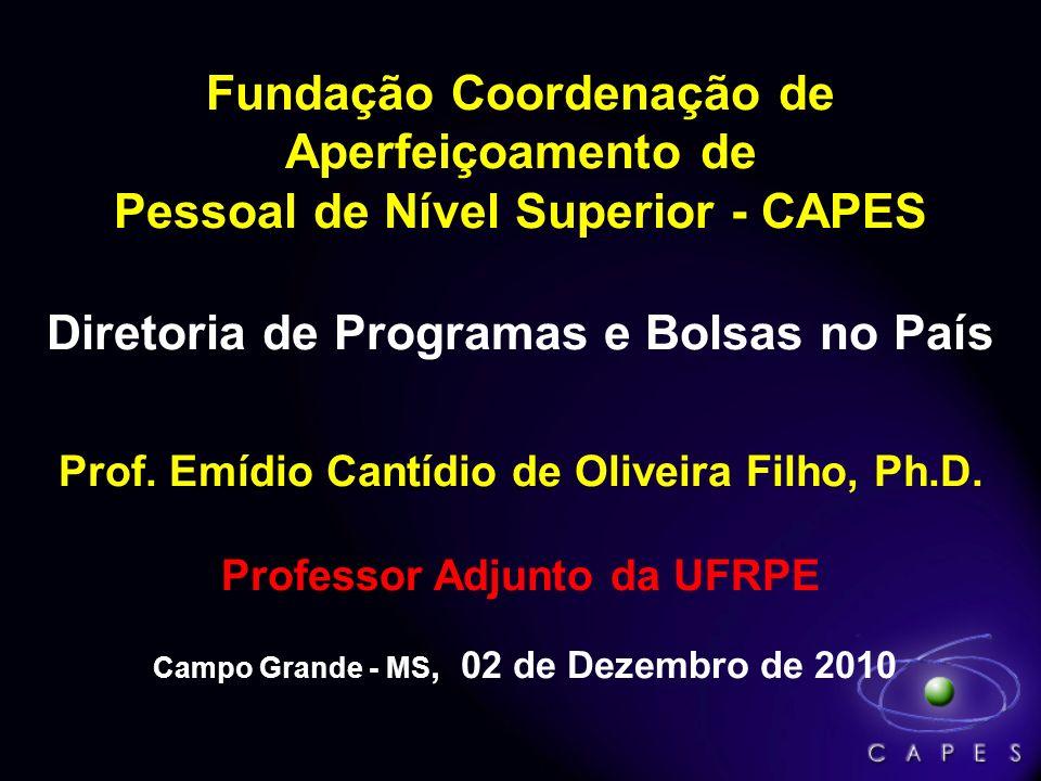 Fundação Coordenação de Aperfeiçoamento de CAPES Pessoal de Nível Superior - CAPES Diretoria de Programas e Bolsas no País Prof. Emídio Cantídio de Ol