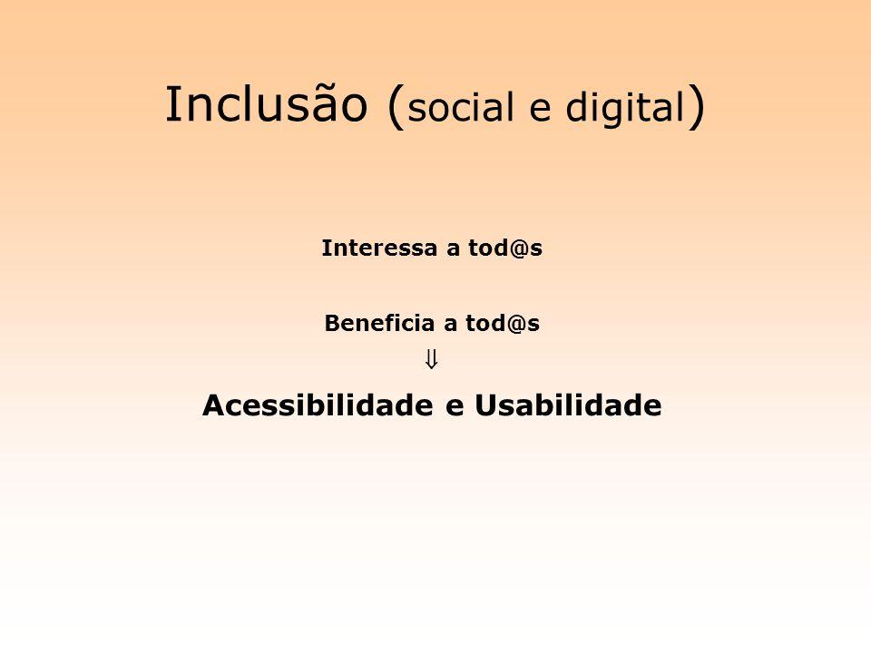 Inclusão ( social e digital ) Interessa a tod@s Beneficia a tod@s Acessibilidade e Usabilidade