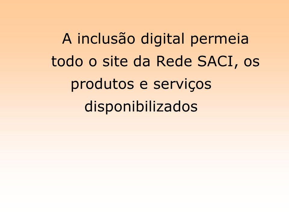 A inclusão digital permeia todo o site da Rede SACI, os produtos e serviços disponibilizados